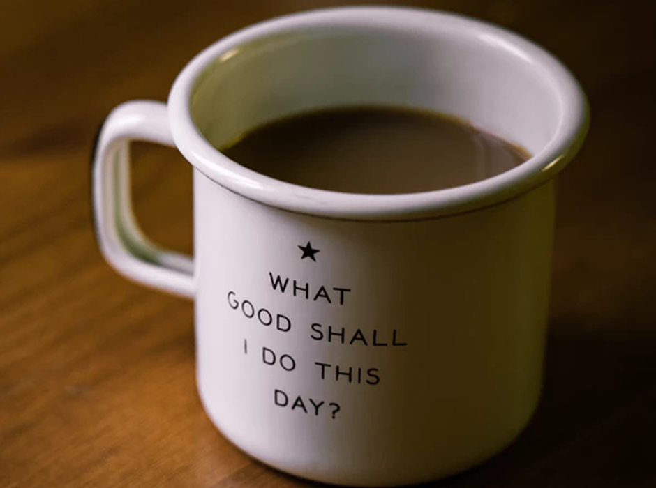 cup of coffee with what good shall i do this day written on the mug